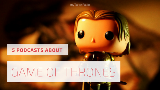 5 Game of Thrones Podcasts You Need to Listen